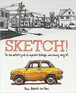 Sketch! The Non Artist's Guide to Inspiration, Technique, and Drawing Daily Life