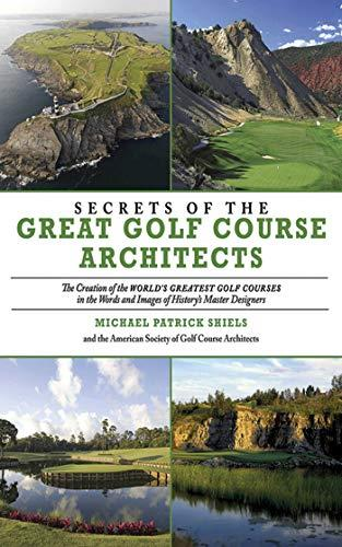 Secrets of the Great Golf Course Architects: A Treasury of the World's Greatest Golf Courses by History's Master Designers (Rep