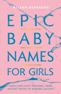 Epic Baby Names for Girls: Fierce and Feisty Heroines, from Ancient Myths to Modern Legends