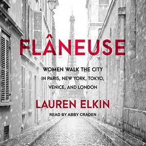 Flâneuse: Women Walk the City in Paris, New York, Tokyo, Venice, and London [Audiobook]
