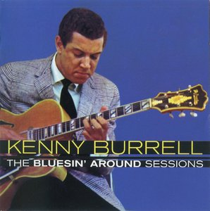 Kenny Burrell - The Bluesin' Around Sessions (2013) {Essential Jazz 24bit Remaster rec 1961-62}