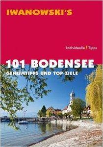 101 Bodensee - Reiseführer von Iwanowski: Geheimtipps und Top-Ziele (Repost)