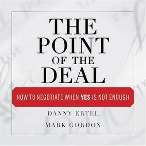 The Point of the Deal: How to Negotiate When Yes Is Not Enough (Audiobook)