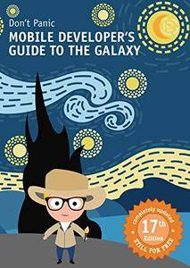 Mobile Developer's Guide To The Galaxy: 17th edition