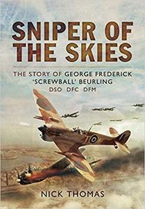 Sniper of the Skies: The Story of George Frederick 'Screwball' Beurling, DSO, DFC, DFM [Repost]