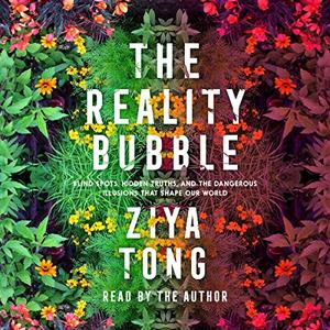 The Reality Bubble: Blind Spots, Hidden Truths, and the Dangerous Illusions That Shape Our World [Audiobook]