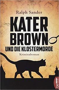 Kater Brown und die Klostermorde - Ralph Sander