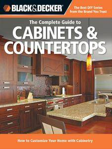 Black & Decker The Complete Guide to Cabinets & Countertops: How to Customize Your Home with Cabinetry (repost)