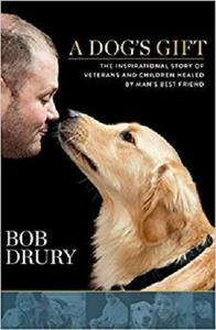 A Dog's Gift: The Inspirational Story of Veterans and Children Healed by Man's Best Friend [Repost]