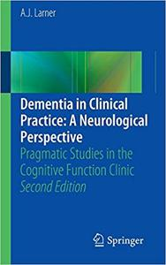 Dementia in Clinical Practice: A Neurological Perspective: Pragmatic Studies in the Cognitive Function Clinic Ed 2