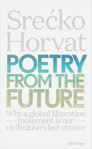 Poetry from the Future: Why a Global Liberation Movement Is Our Civilisation's Last Chance