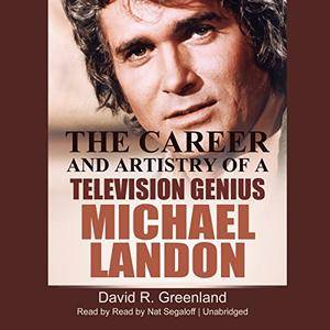 Michael Landon: The Career and Artistry of a Television Genius [Audiobook]