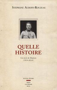 """Stéphane Audoin-Rouzeau, """"Quelle histoire : Un récit de filiation (1914-2014)"""""""