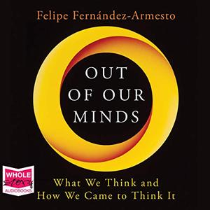 Out of Our Minds: What We Think and How We Came to Think It [Audiobook]