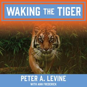 «Waking the Tiger: Healing Trauma» by Peter A. Levine,Ann Frederick