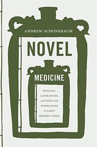 Novel Medicine: Healing, Literature, and Popular Knowledge in Early Modern China
