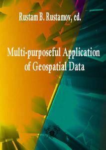 """Multi-purposeful Application of Geospatial Data"" ed. by Rustam B. Rustamov"