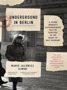 Underground in Berlin: My Story of Hiding from the Nazis in Plain Sight