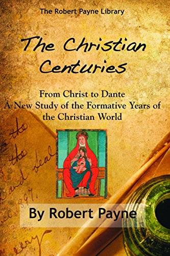 The Christian Centuries, from Christ to Dante