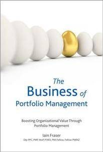 The Business of Portfolio Management : Boosting Organizational Value Through Portfolio Management