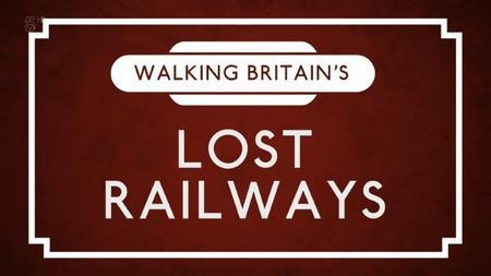 Channel 5 - Walking Britain's Lost Railways (2018)