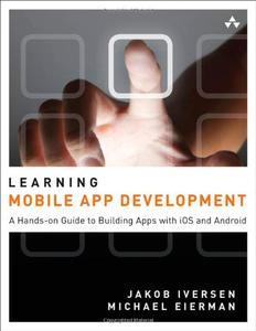 Learning Mobile App Development: A Hands-on Guide to Building Apps with iOS and Android (Repost)