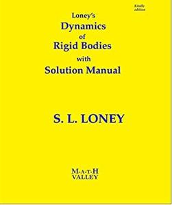 Loney's Rigid Dynamics with Solution Manual