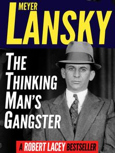 Meyer Lansky: The Thinking Man's Gangster