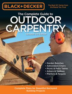 Black & Decker The Complete Guide to Outdoor Carpentry: Complete Plans for Beautiful Backyard Building Projects, 3rd Edition