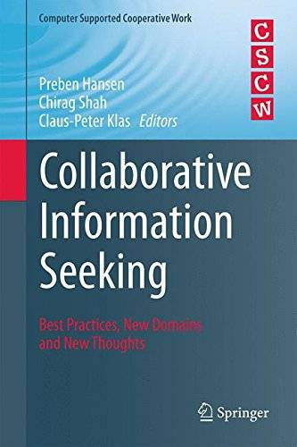 Collaborative Information Seeking: Best Practices, New Domains and New Thoughts (Computer Supported Cooperative Work)(Repost)