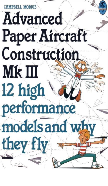 Campbell Morris - Advanced Paper Aircraft Construction - vol 3