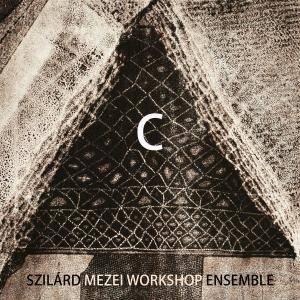 Szilard Mezei Workshop Ensemble - C (2016)