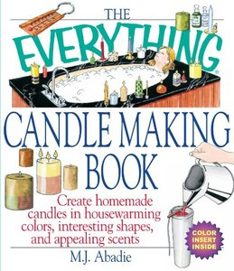 The Everything Candlemaking Book: Create Homemade Candles in House-Warming Colors, Interesting Shapes, and Appealing (repost)
