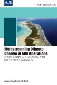 Mainstreaming Climate Change in ADB Operations: Climate Change Implementation Plan for the Pacific (2009-2015)