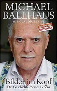 Bilder im Kopf: Die Geschichte meines Lebens - Michael Ballhaus & Claudius Seidl