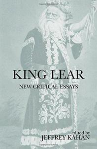 King Lear: New Critical Essays (Shakespeare Criticism)