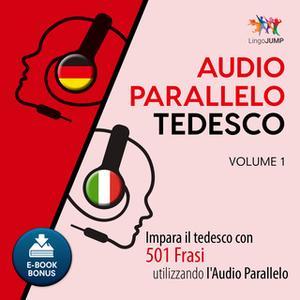 «Audio Parallelo Tedesco - Impara il tedesco con 501 Frasi utilizzando l'Audio Parallelo - Volume 1» by Lingo Jump