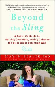 «Beyond the Sling: A Real-Life Guide to Raising Confident, Loving Children the Attachment Parenting Way» by Mayim Bialik