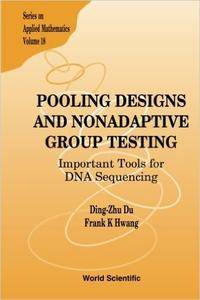 Pooling Design and Nonadaptive Group Testing: Important Tools for DNA Sequencing (Series on Applied Mathematics)