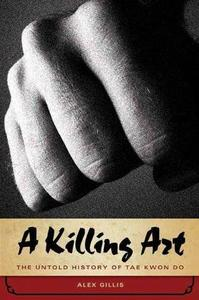 A Killing Art: The Untold History of Tae Kwon Do (Repost)
