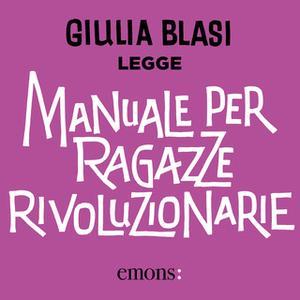 «Manuale per ragazze rivoluzionarie» by Giulia Blasi