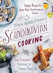 Tina Nordström?s Scandinavian Cooking: Simple Recipes for Home-Style Scandinavian Cuisine (Repost)