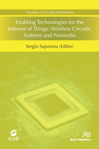 Enabling Technologies for the Internet of Things : Wireless Circuits, Systems and Networks
