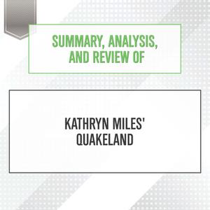 «Summary, Analysis, and Review of Kathryn Miles' Quakeland» by Start Publishing Notes