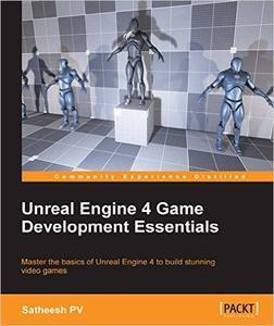Unreal Engine 4 Game Development Essentials (Repost)
