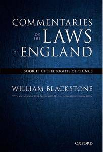 The Oxford Edition of Blackstone's Commentaries on the Laws of England: Book II: Of the Rights of Things