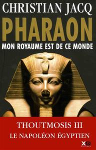 """Christian Jacq, """"Pharaon : Mon royaume est de ce monde"""""""