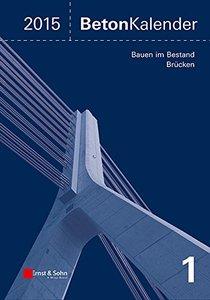 Beton-Kalender 2015 Schwerpunkte: Bauen im Bestand Brucken