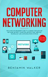 Computer Networking: The Complete Beginner's Guide to Learning the Basics of Network Security