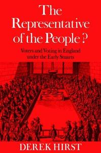 The Representative of the People Voters and Voting in England under the Early Stuarts